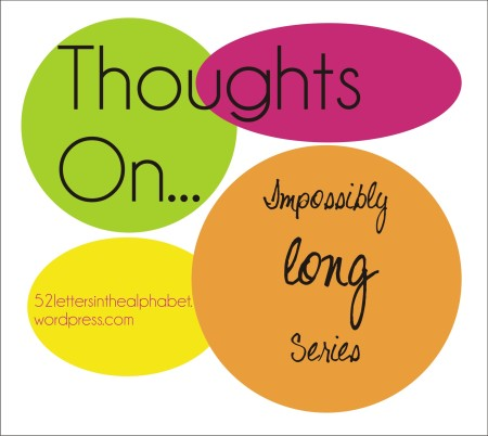 thoughts on impossibly long series